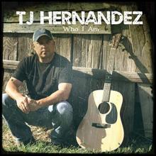 TJ Hernandez Who I Am